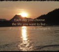 Thought of today: choose the life you live